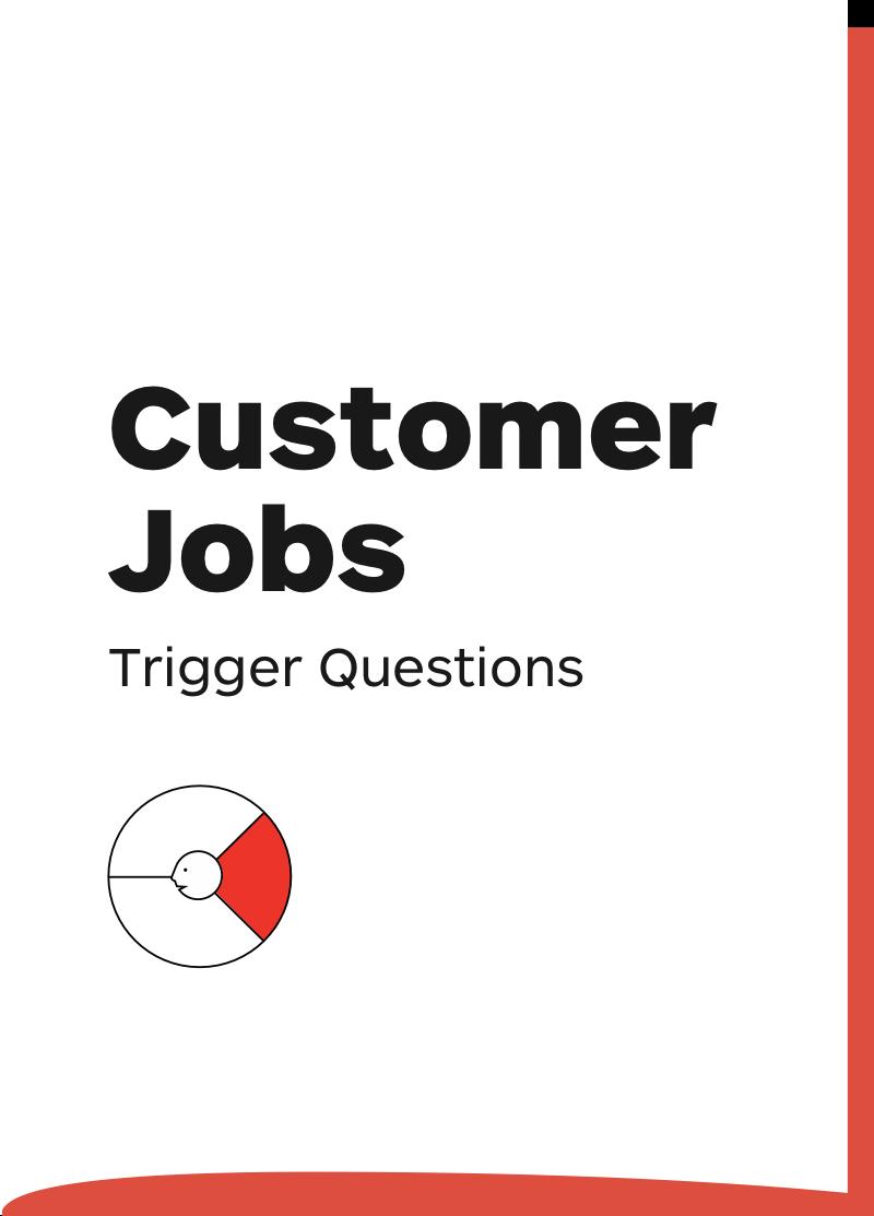 Customer Jobs: Trigger Questions